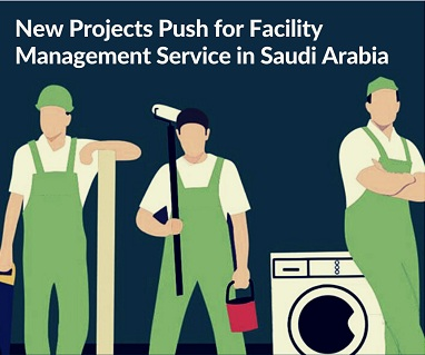 New Projects Push for Facility Management Service in Saudi Arabia