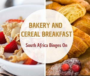 Bakery and Cereal Breakfast – South Africa Binges On
