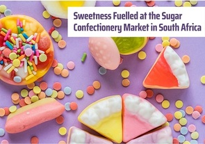 Sweetness Fuelled at the Sugar Confectionery Market in South Africa