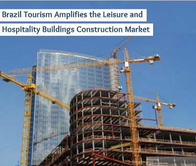 Brazil Tourism Amplifies the Leisure and Hospitality Buildings Construction Market